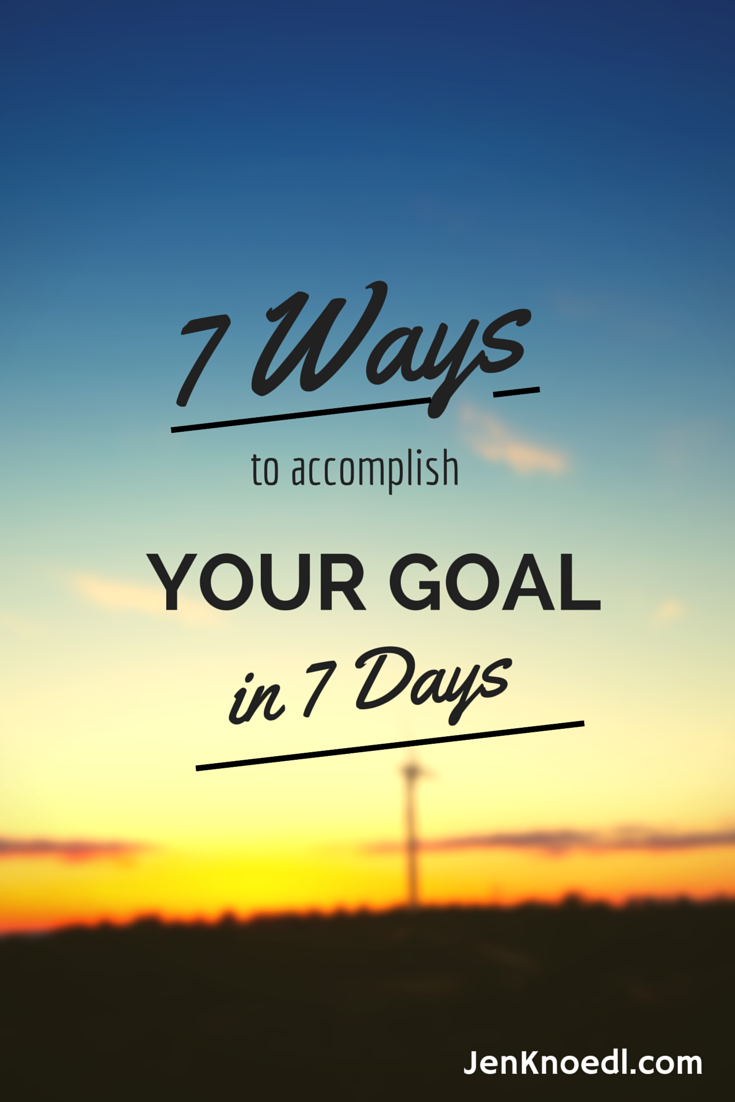 7 ways to accomplish a goal in 7 days