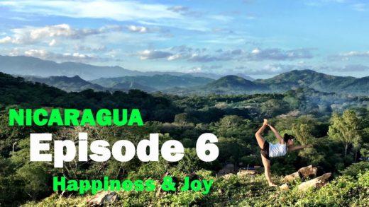 Ep 6: Happiness & Joy * Nicaragua Video Mini-Series